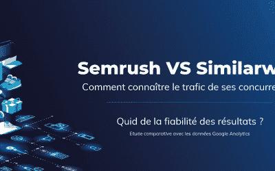 Similarweb ou Semrush ? Quel outil vous devez choisir pour analyser le trafic web de vos concurrents et identifier les opportunités de mots clés
